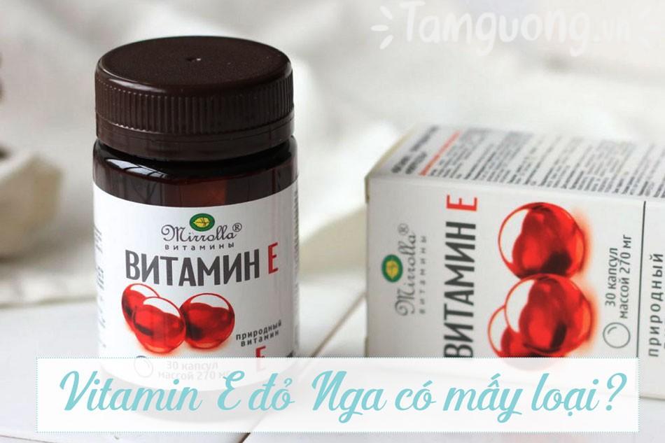 Vitamin E đỏ của Nga có mấy loại?
