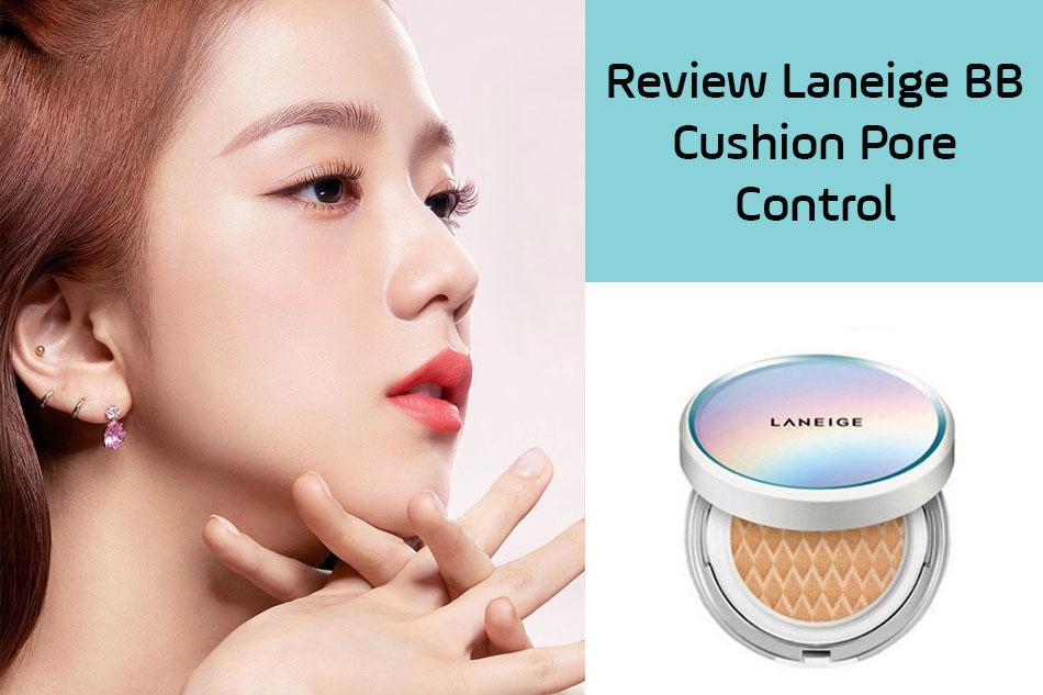 Review phấn nước Laneige BB Cushion Pore Control từ người sử dụng