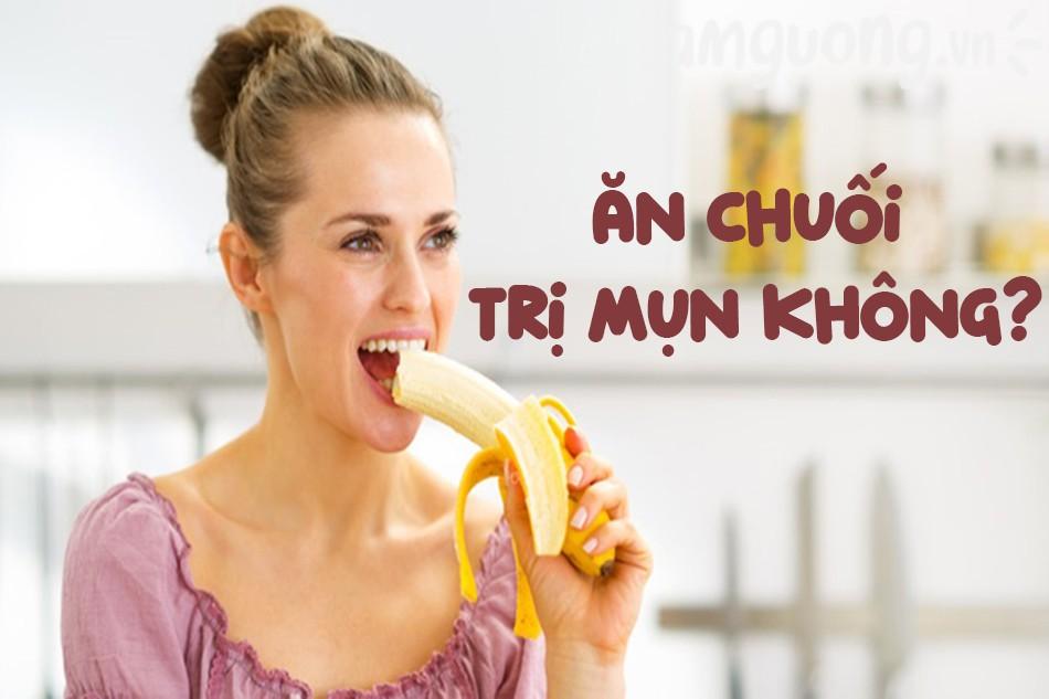 an_chuoi_tri_mun_khong