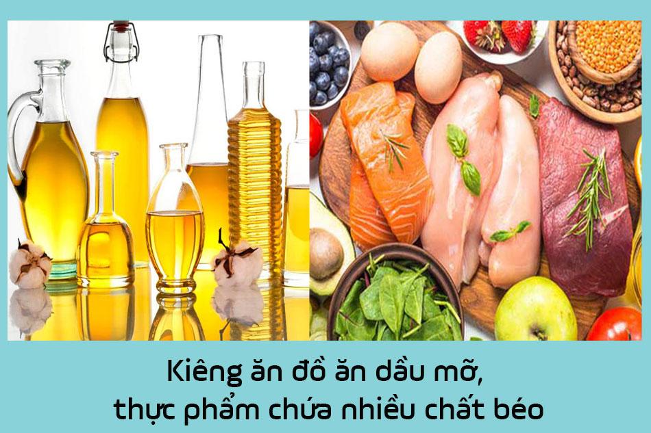 Kiêng ăn đồ ăn dầu mỡ, thực phẩm chứa nhiều chất béo