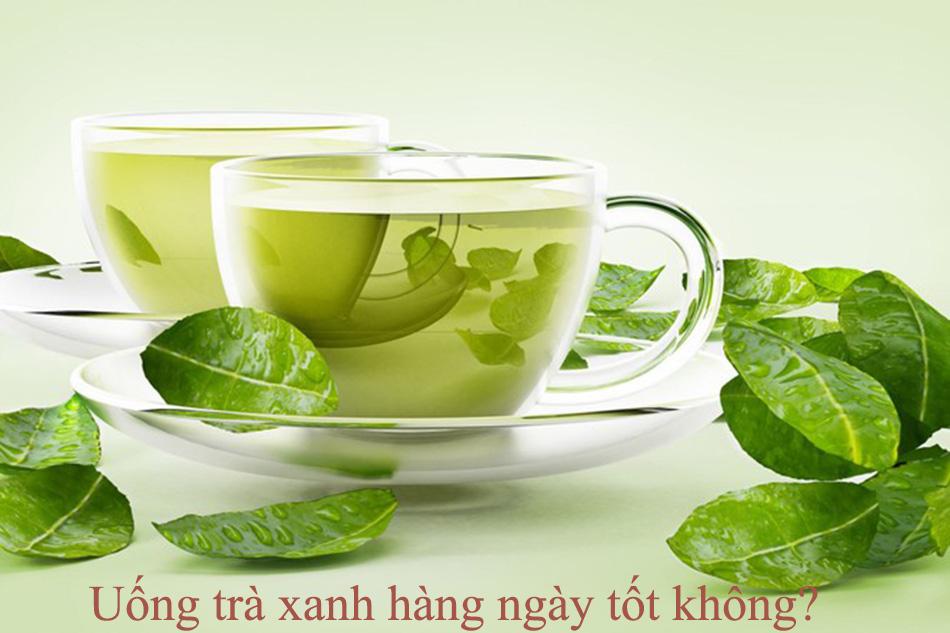 Uống trà xanh hàng ngày tốt không?