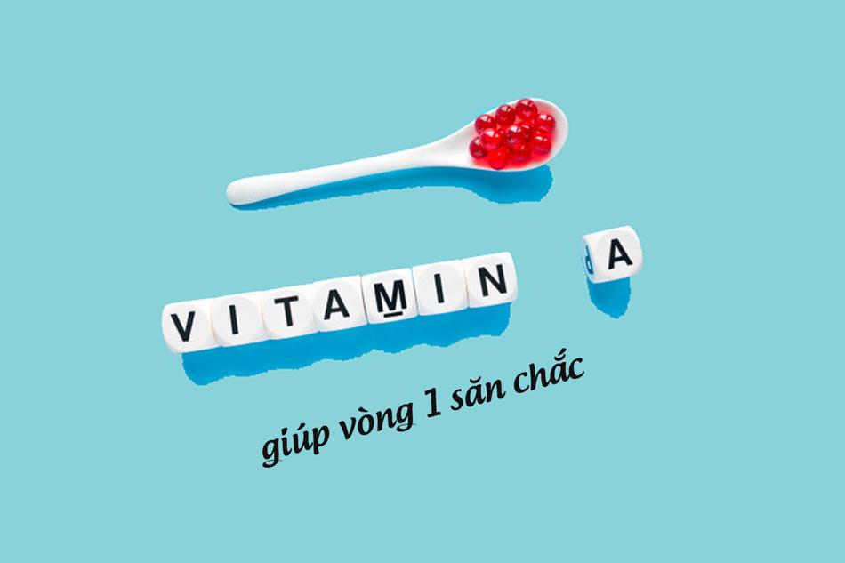 Vitamin A giúp vòng 1 săn chắc