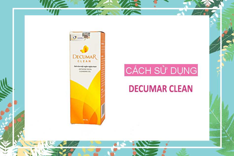 Cách sử dụng sữa rửa mặt Decumar Clean