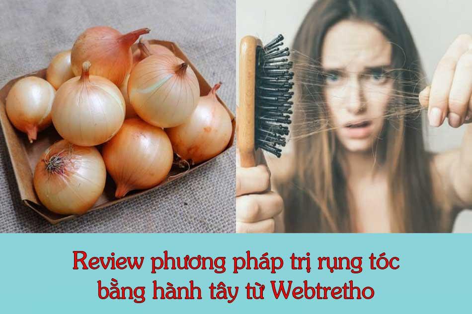 Review phương pháp trị rụng tóc bằng hành tây từ Webtretho