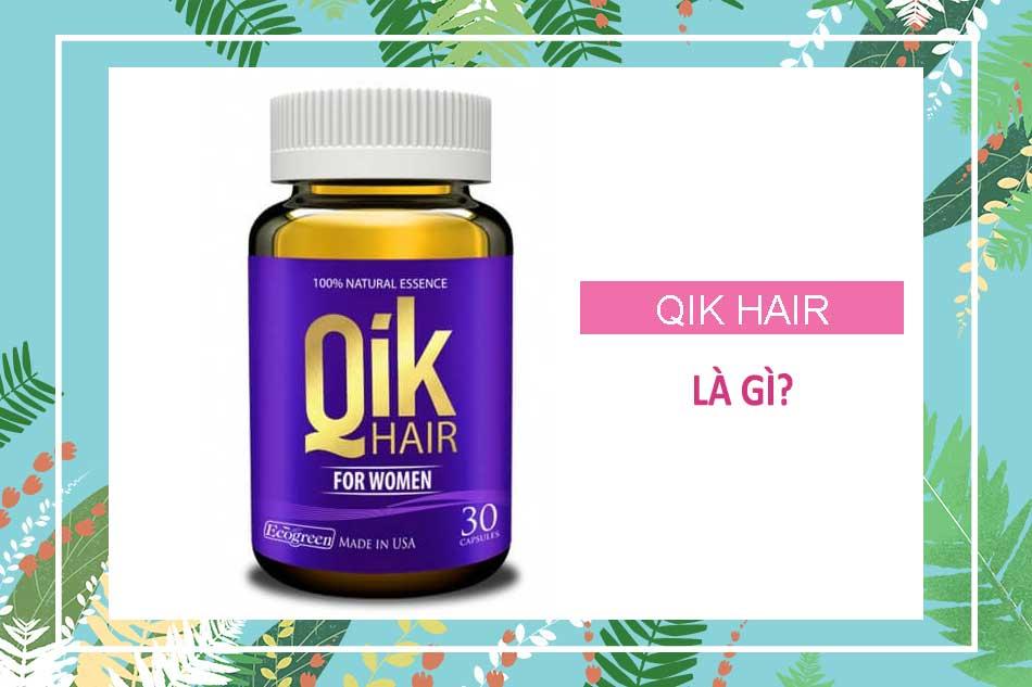 Viên uống mọc tóc Qik Hair là gì?