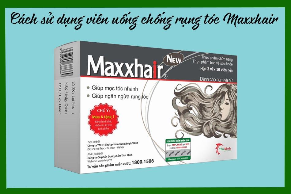 Cách sử dụng viên uống chống rụng tóc Maxxhair