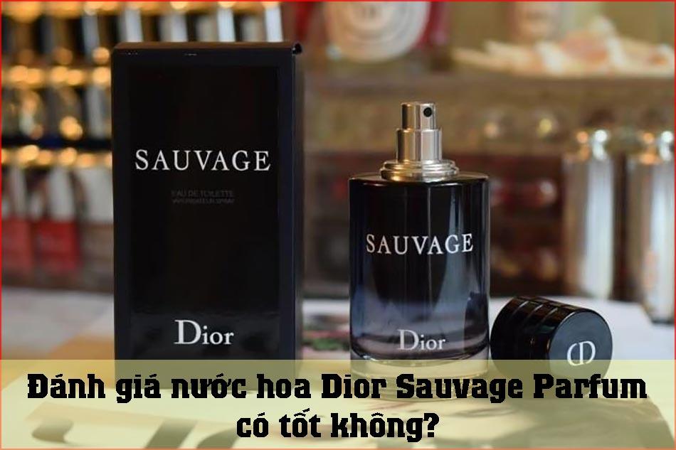 Đánh giá nước hoa Dior Sauvage Parfum có tốt không?