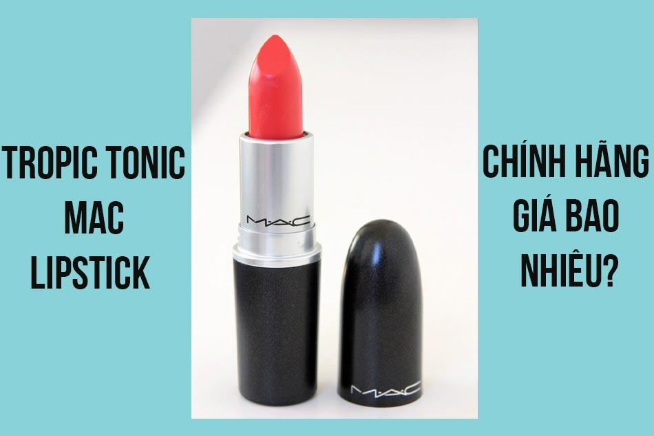 Tropic Tonic Mac Lipstick chính hãng giá bao nhiêu?