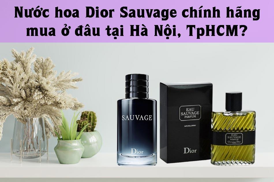 Nước hoa Dior Sauvage chính hãng mua ở đâu tại Hà Nội, TpHCM?