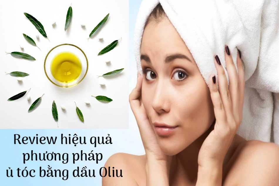Review hiệu quả phương pháp ủ tóc bằng dầu Oliu