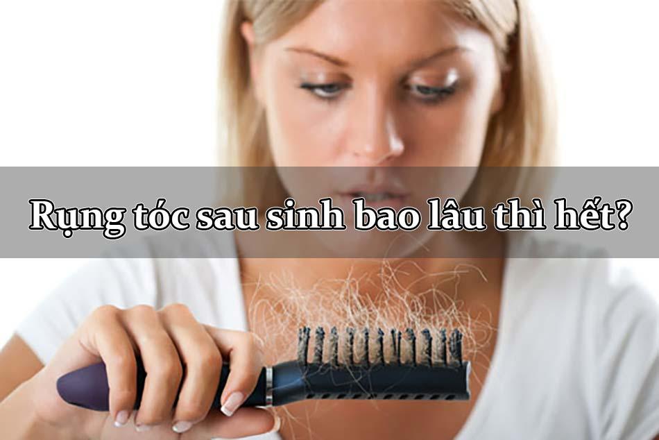 Rụng tóc sau sinh bao lâu thì hết?