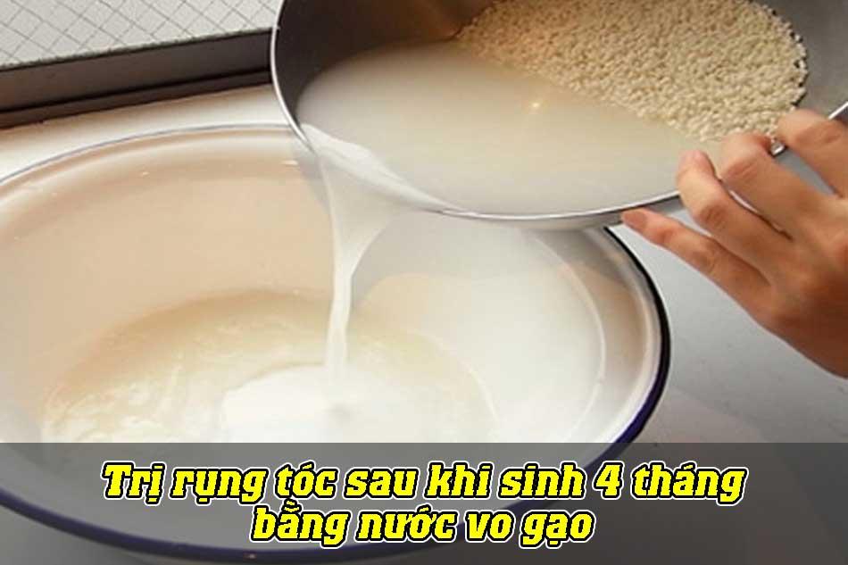 Trị rụng tóc sau khi sinh 4 tháng bằng nước vo gạo