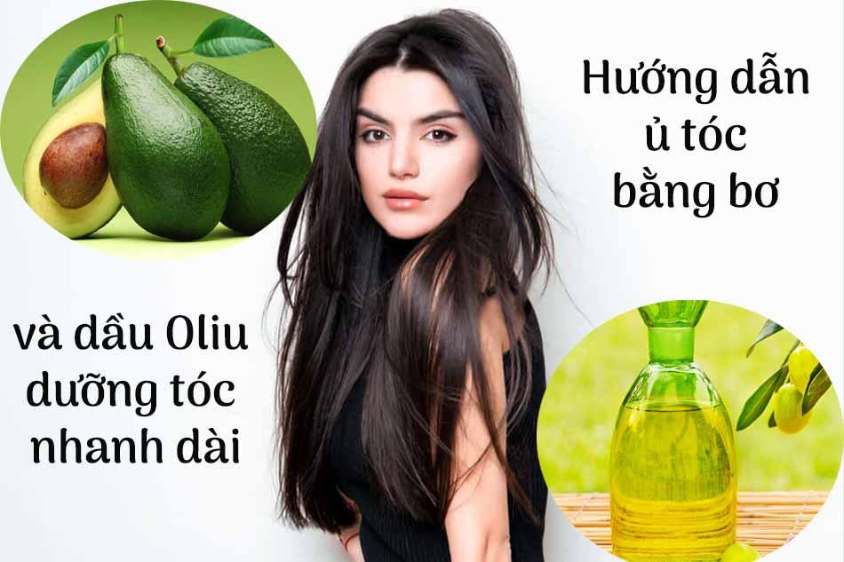 Hướng dẫn ủ tóc bằng bơ và dầu Oliu dưỡng tóc nhanh dài
