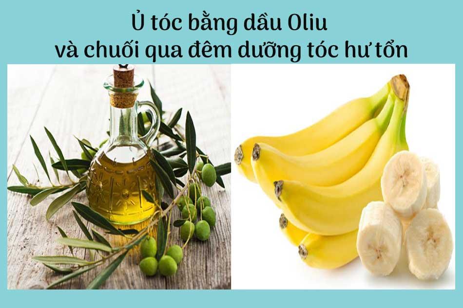 Ủ tóc bằng dầu Oliu và chuối qua đêm dưỡng tóc hư tổn