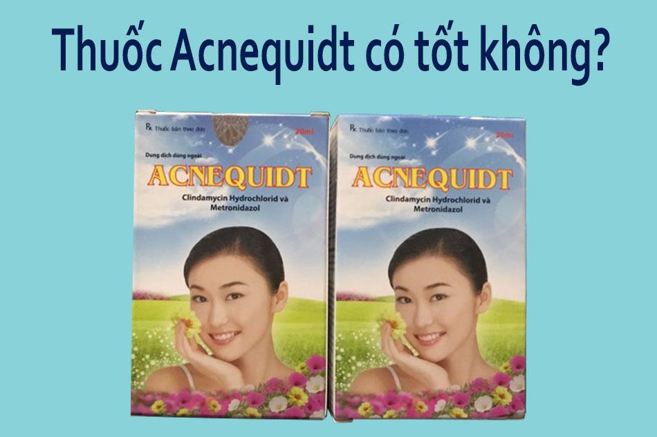 Thuốc Acnequidt trị mụn có tốt không?