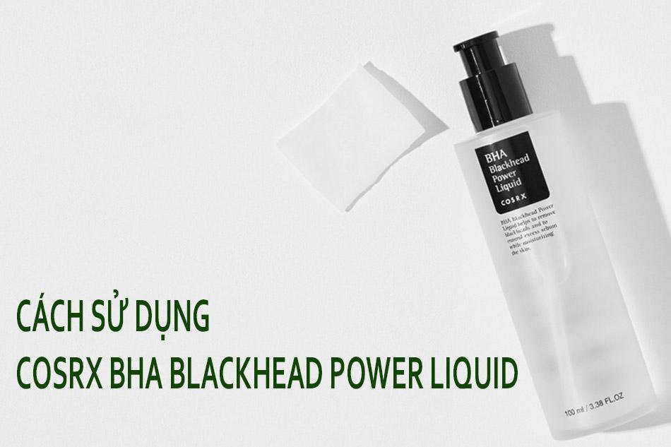 Cách dùng dung dịch tẩy tế bào chết Cosrx BHA Blackhead Power Liquid
