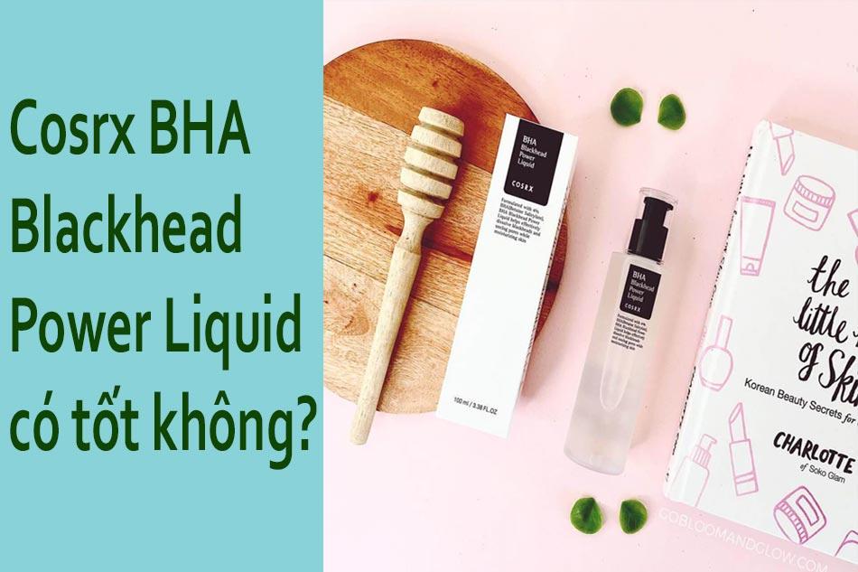 Dung dịch Cosrx BHA Blackhead Power Liquid có tốt không?