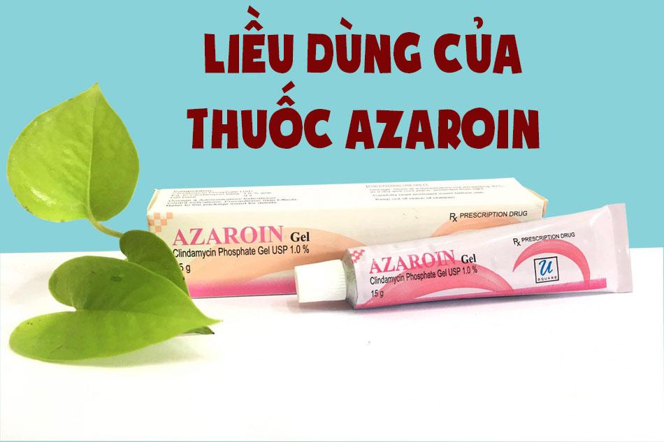 Liều dùng của thuốc Azaroin Gel