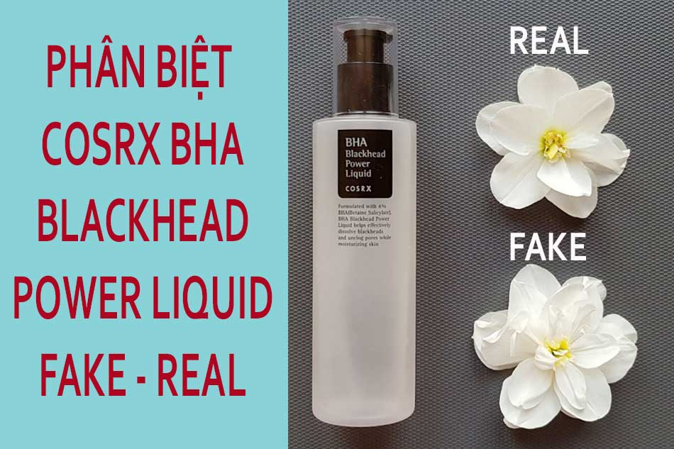 Phân biệt Cosrx BHA Blackhead Power Liquid Fake - Real