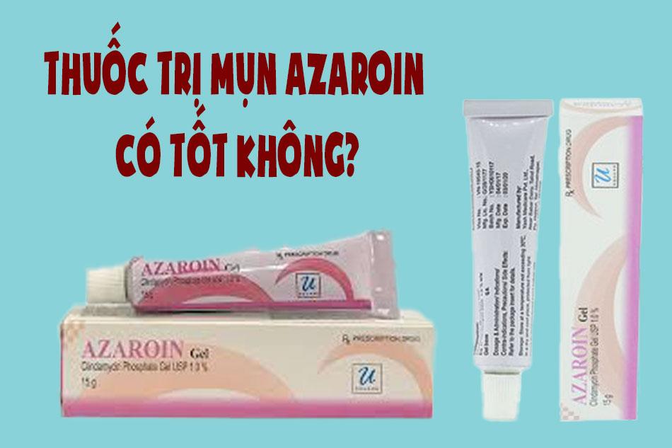 Thuốc trị mụn Azaroin có tốt không?