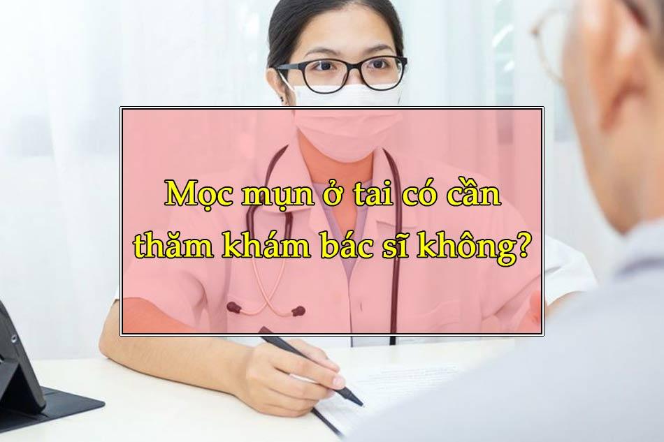 Mọc mụn ở tai có cần thăm khám bác sĩ không?