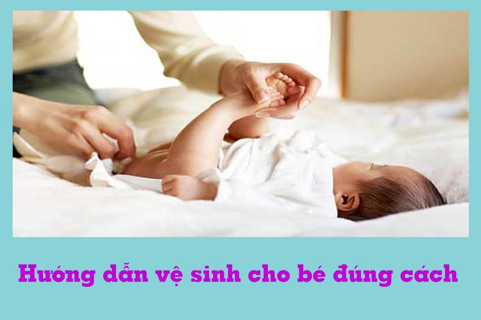 Hướng dẫn vệ sinh cho bé đúng cách