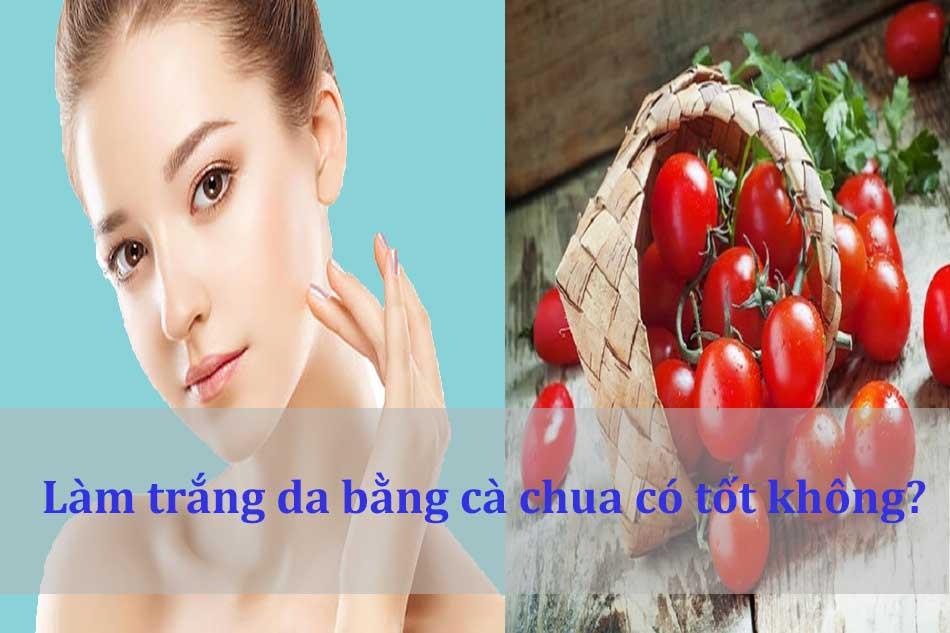 Làm trắng da bằng cà chua có tốt không?