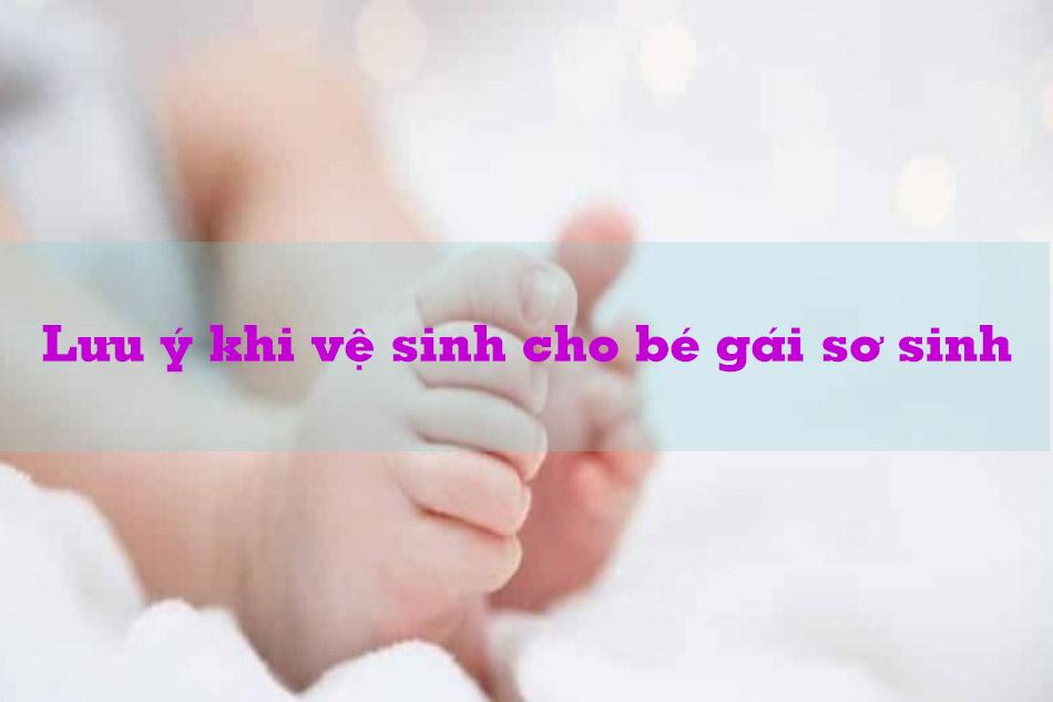 Những lưu ý khi vệ sinh cho bé gái sơ sinh