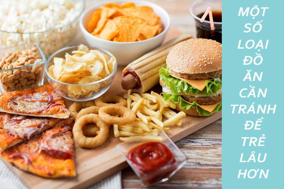 Một số loại đồ ăn cần tránh để trẻ lâu hơn