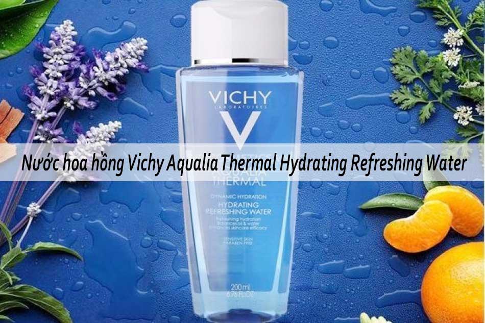 Nước hoa hồng Vichy Aqualia Thermal Hydrating Refreshing Water cho da hỗn hợp