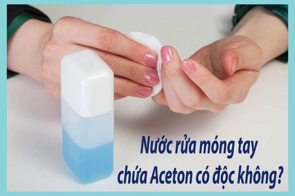 Nước rửa móng tay chứa Aceton có độc không?