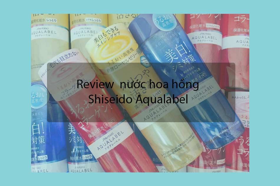 Review nước hoa hồng Shiseido Aqualabel từ người dùng