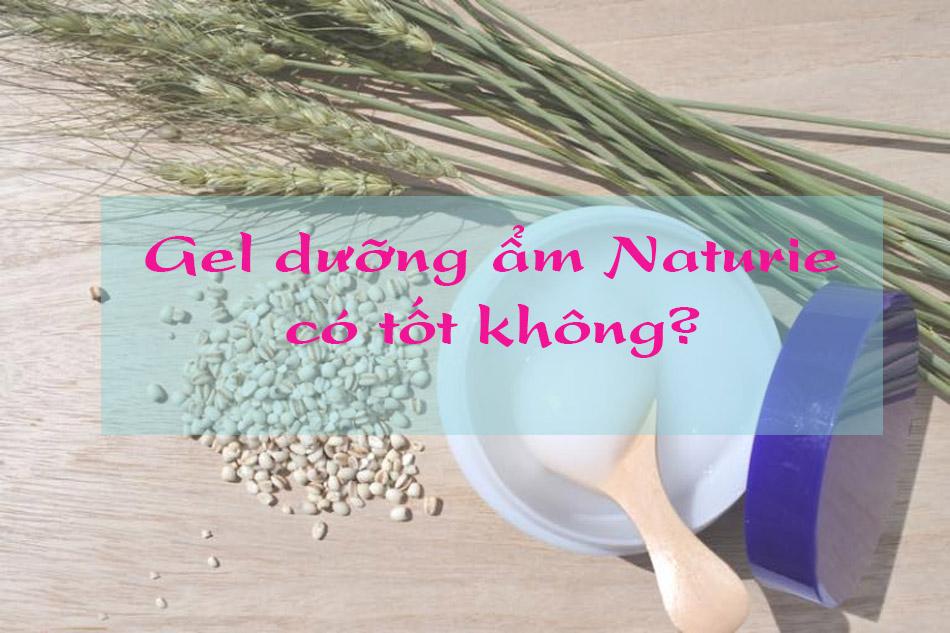 Gel dưỡng ẩm Naturie có tốt không?