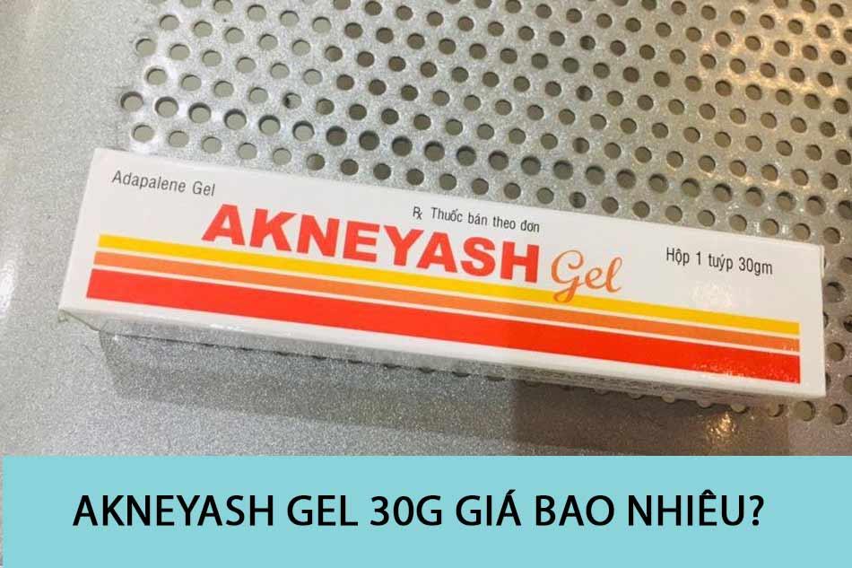 Akneyash Gel 30g giá bao nhiêu?