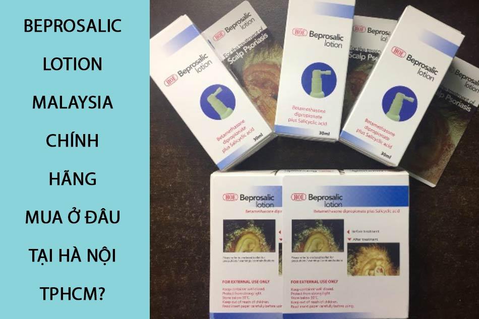 Beprosalic Lotion Malaysia chính hãng mua ở đâu tại Hà Nội, TpHCM?
