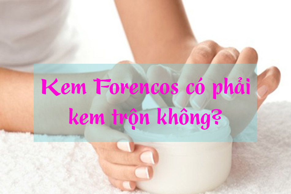 Kem Forencos có phải kem trộn không?