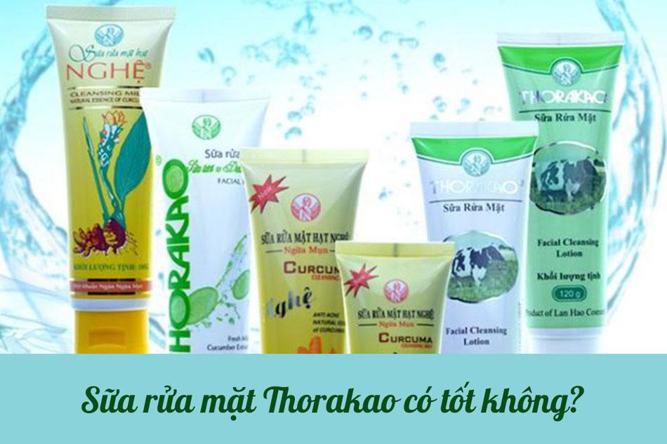 Sữa rửa mặt Thorakao có tốt không?