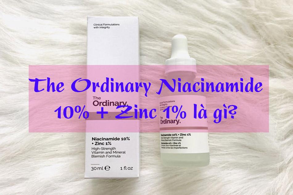The Ordinary Niacinamide 10% + Zinc 1% là gì?