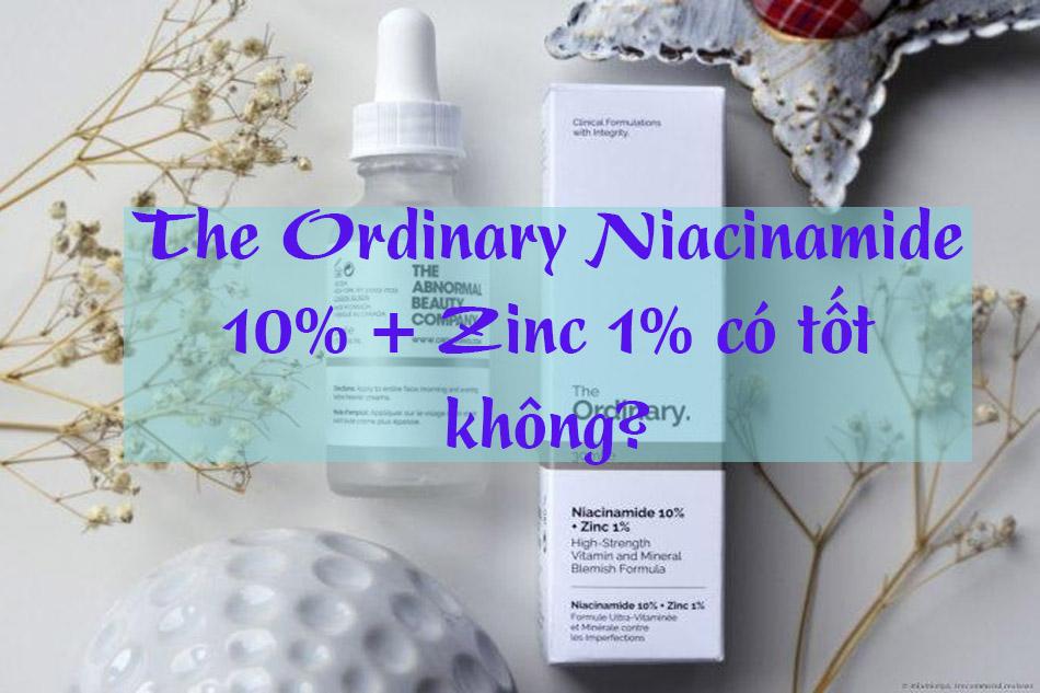 The Ordinary Niacinamide 10% + Zinc 1% có tốt không?