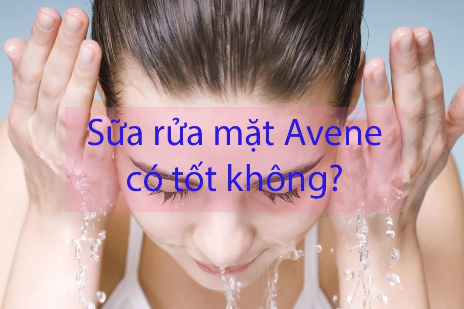 Sữa rửa mặt Avene có tốt không?