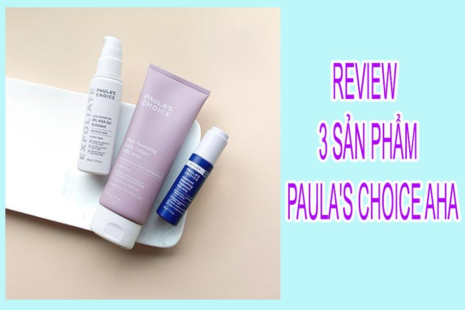 Review 3 sản phẩm Paula's Choice AHA