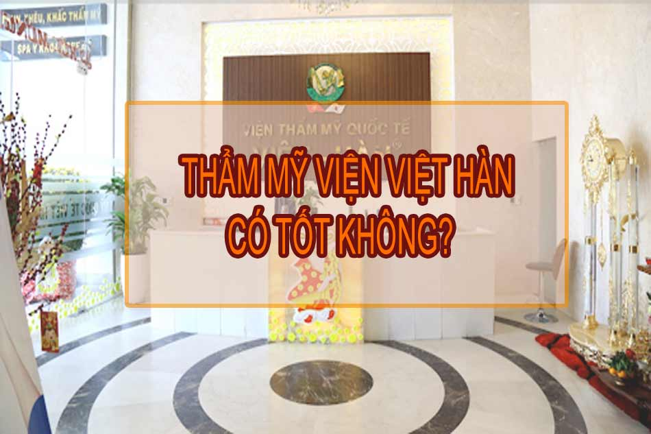 Thẩm mỹ viện Việt Hàn có tốt không?