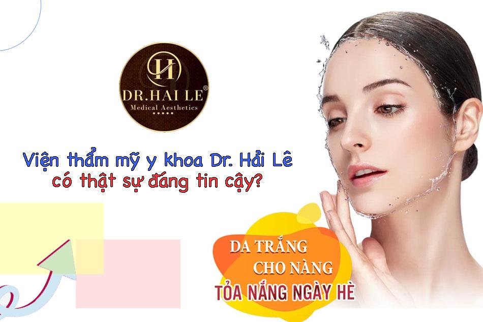 Viện thẩm mỹ y khoa Dr. Hải Lê có thật sự đáng tin cậy?