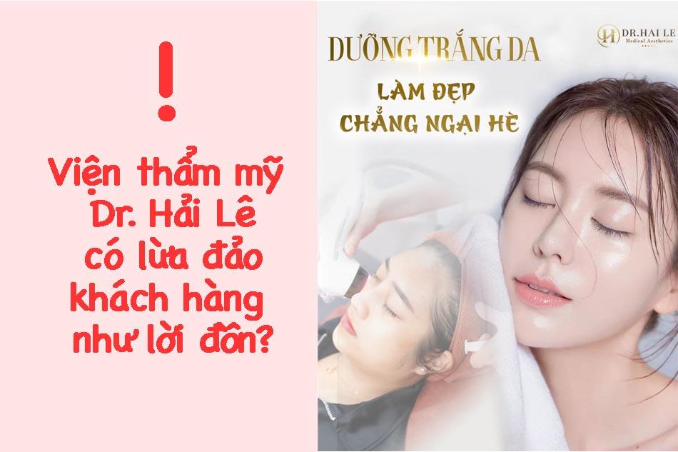 Viện thẩm mỹ Dr. Hải Lê có lừa đảo khách hàng như lời đồn?